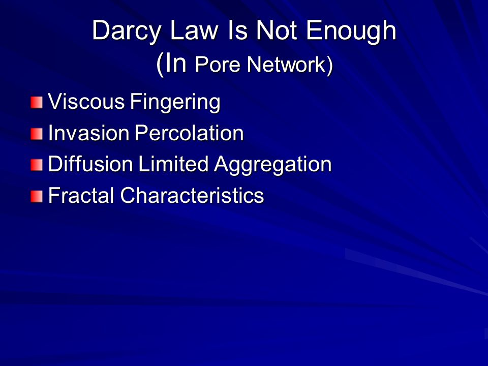 Darcy Law Is Not Enough (In Pore Network) Viscous Fingering Invasion Percolation Diffusion Limited Aggregation Fractal Characteristics