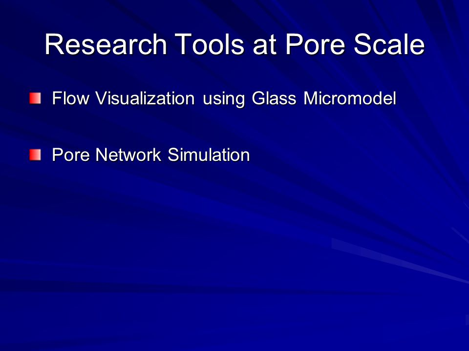 Research Tools at Pore Scale Flow Visualization using Glass Micromodel Flow Visualization using Glass Micromodel Pore Network Simulation Pore Network Simulation