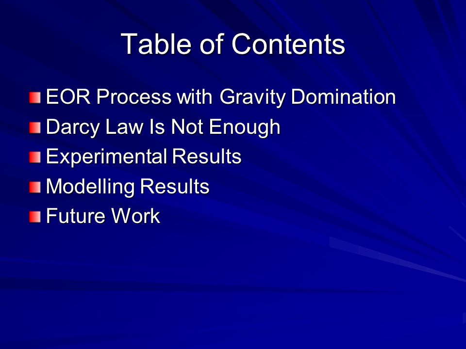 Table of Contents EOR Process with Gravity Domination Darcy Law Is Not Enough Experimental Results Modelling Results Future Work
