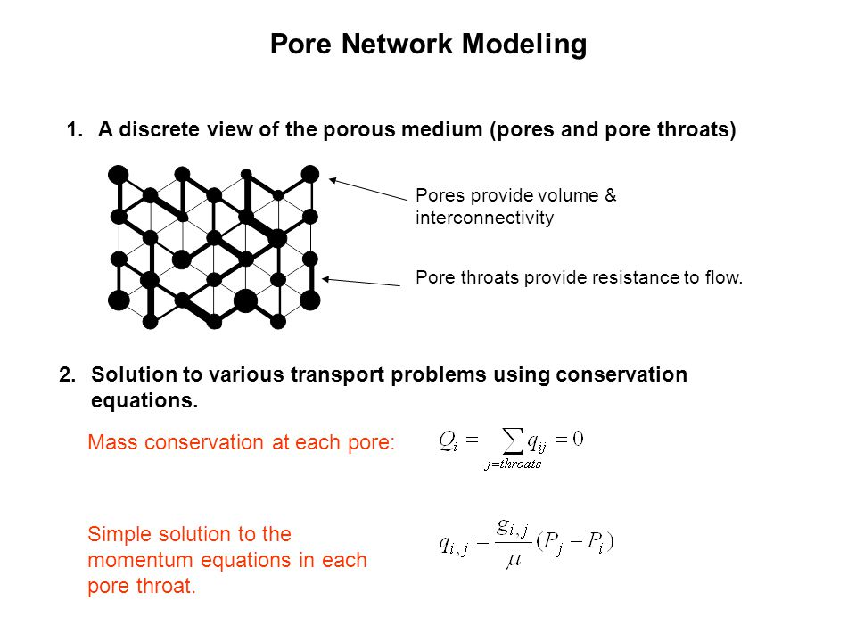 Pore Network Modeling Simple solution to the momentum equations in each pore throat.