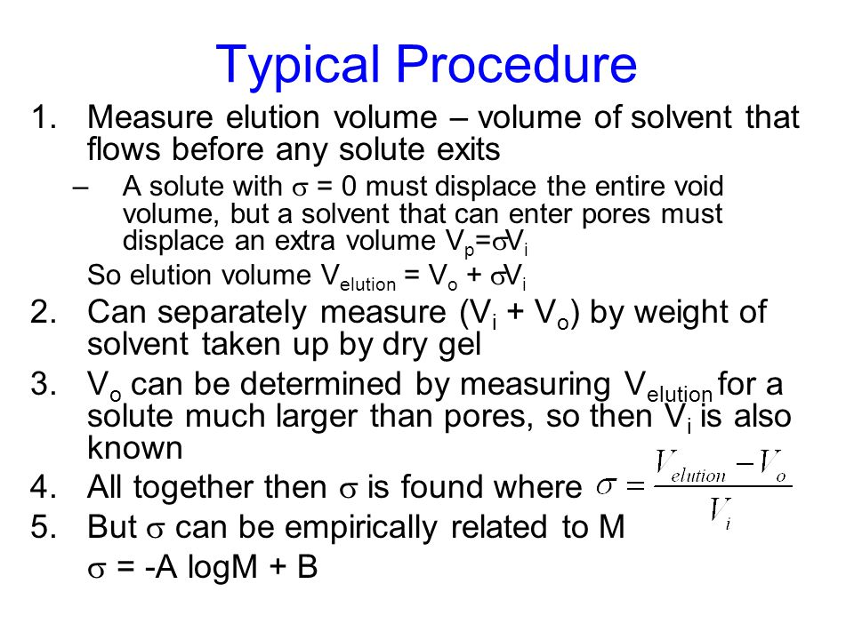 Typical Procedure 1.Measure elution volume – volume of solvent that flows before any solute exits –A solute with  = 0 must displace the entire void v