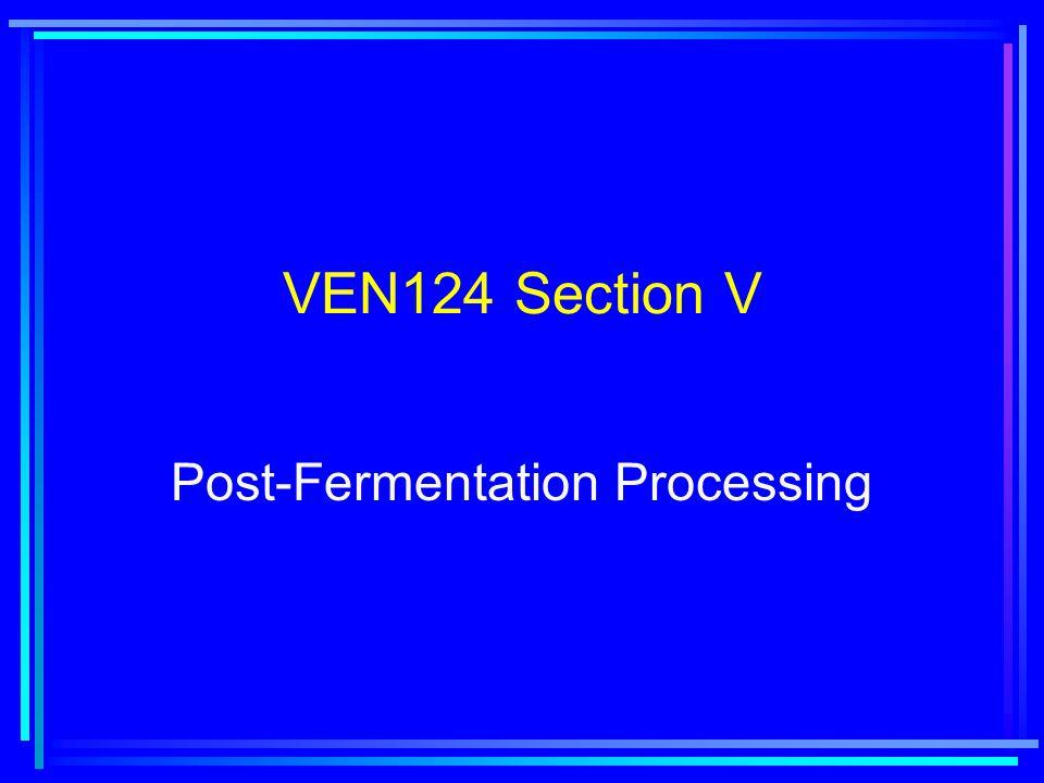 VEN124 Section V Post-Fermentation Processing