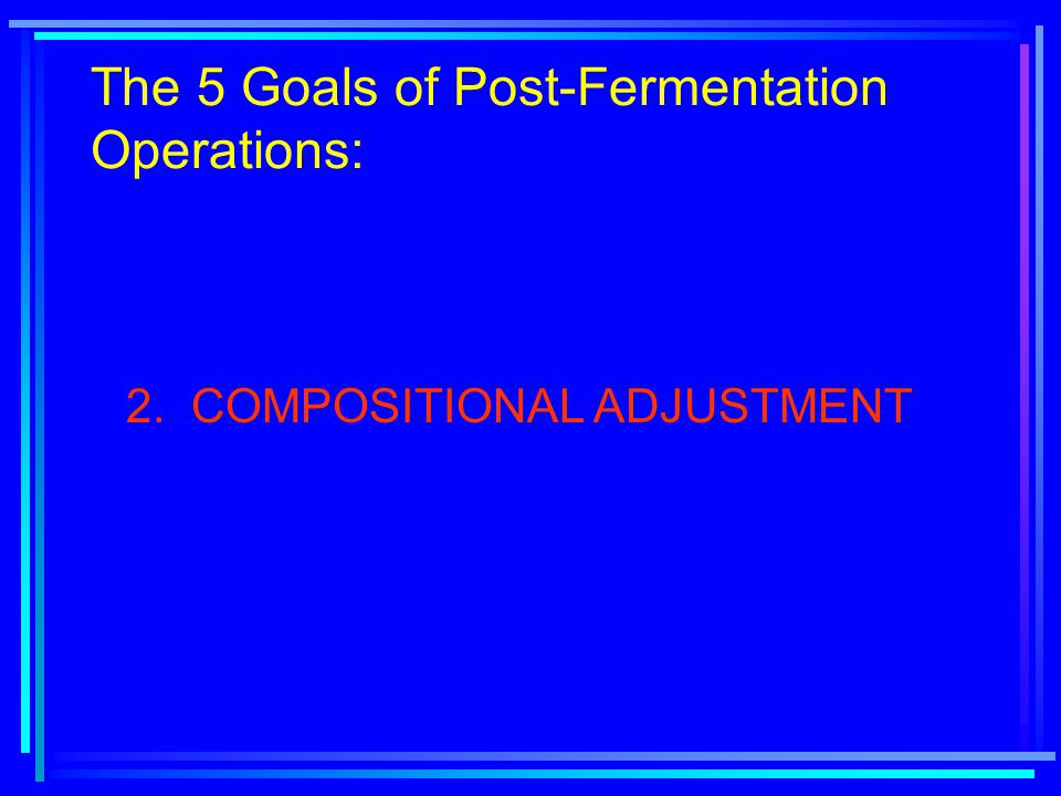 The 5 Goals of Post-Fermentation Operations: 2. COMPOSITIONAL ADJUSTMENT