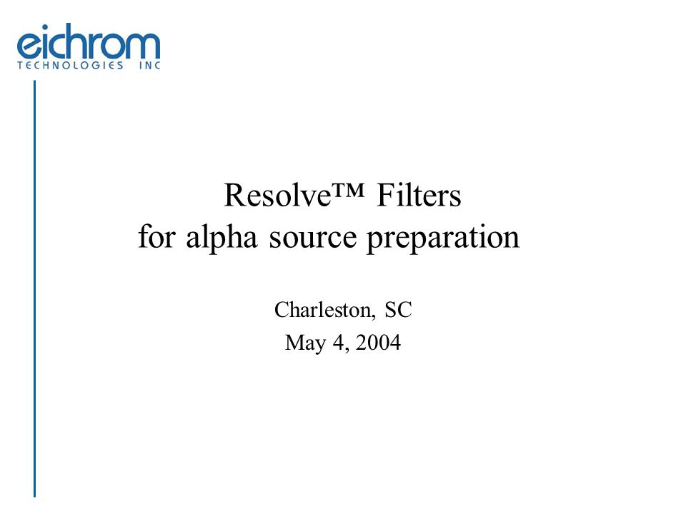 Resolve™ Filters for alpha source preparation Charleston, SC May 4, 2004
