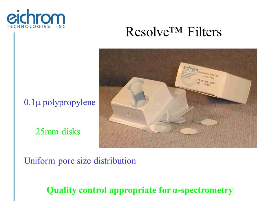 Resolve™ Filters 0.1μ polypropylene 25mm disks Uniform pore size distribution Quality control appropriate for α-spectrometry