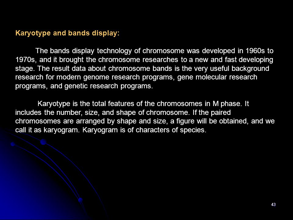 43 Karyotype and bands display: The bands display technology of chromosome was developed in 1960s to 1970s, and it brought the chromosome researches t
