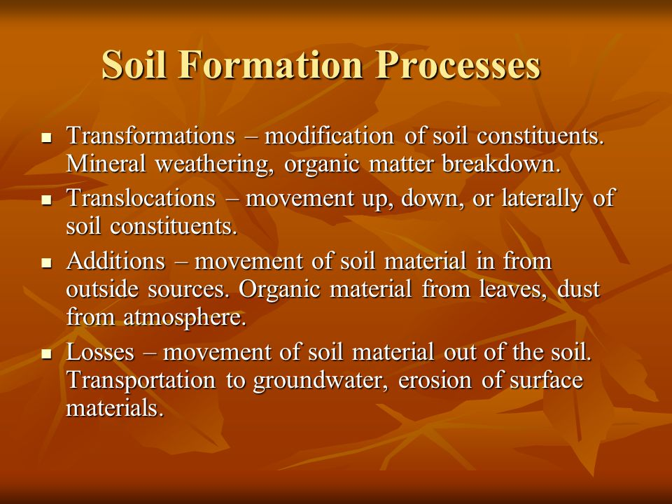 Soil Formation Processes Transformations – modification of soil constituents.