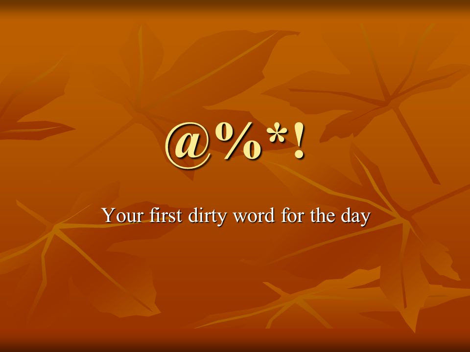 @%*! Your first dirty word for the day