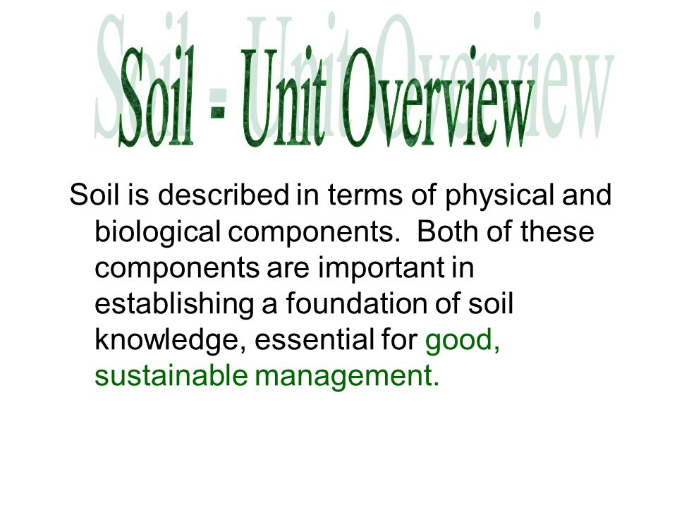 Soil is described in terms of physical and biological components.