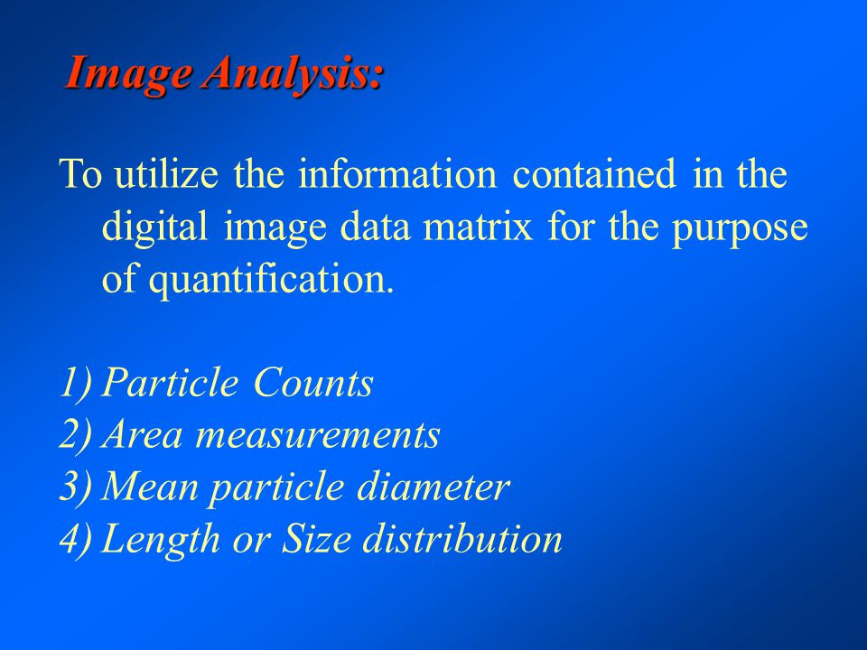 Image Analysis: Underlying the principles of image analysis the operator must remember one essential fact.