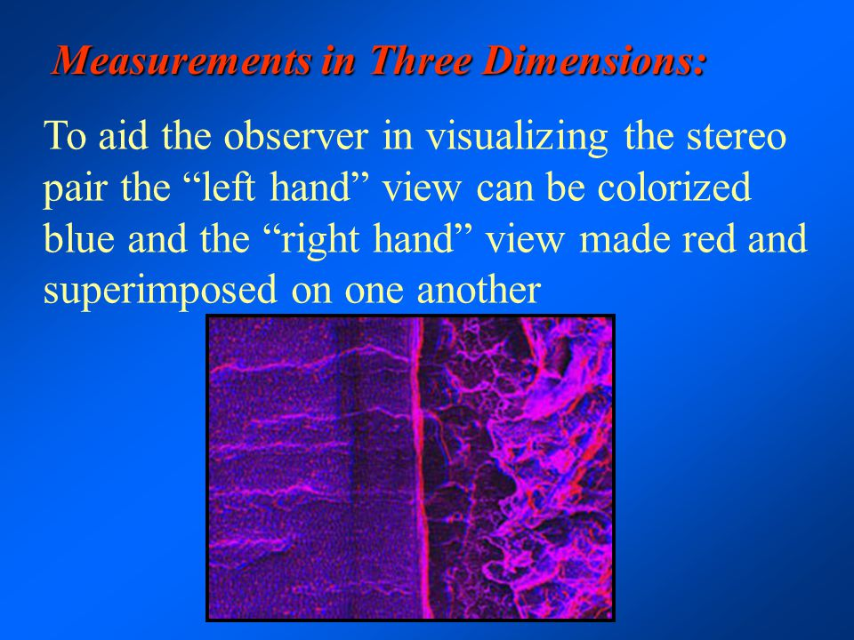 "Measurements in Three Dimensions: To aid the observer in visualizing the stereo pair the ""left hand"" view can be colorized blue and the ""right hand"" v"