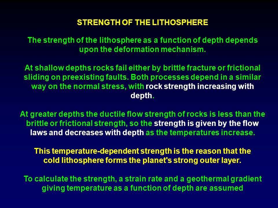 STRENGTH OF THE LITHOSPHERE The strength of the lithosphere as a function of depth depends upon the deformation mechanism. At shallow depths rocks fai