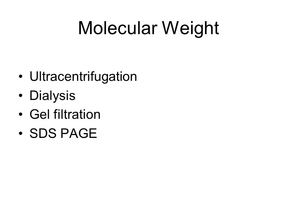 Molecular Weight Ultracentrifugation Dialysis Gel filtration SDS PAGE