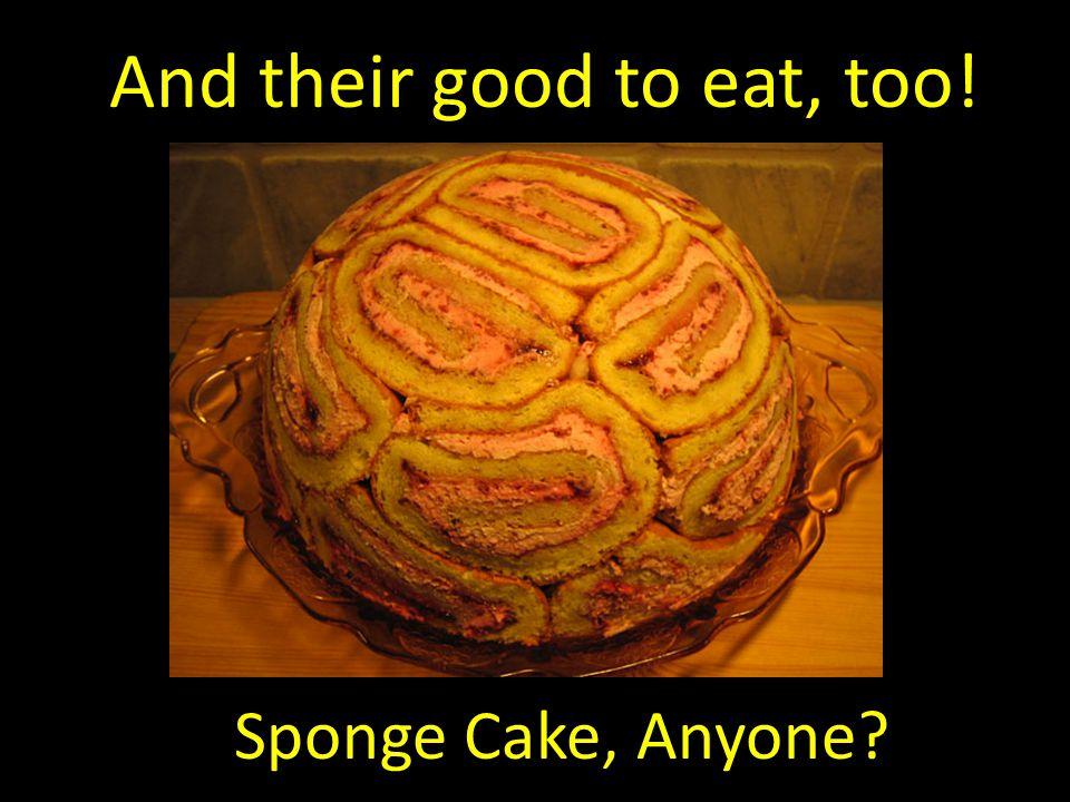 And their good to eat, too! Sponge Cake, Anyone?