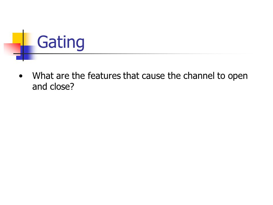 Gating What are the features that cause the channel to open and close
