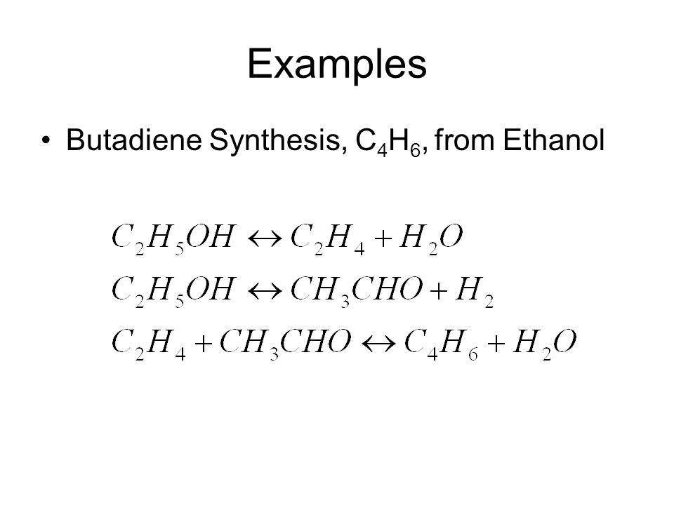 Examples Butadiene Synthesis, C 4 H 6, from Ethanol