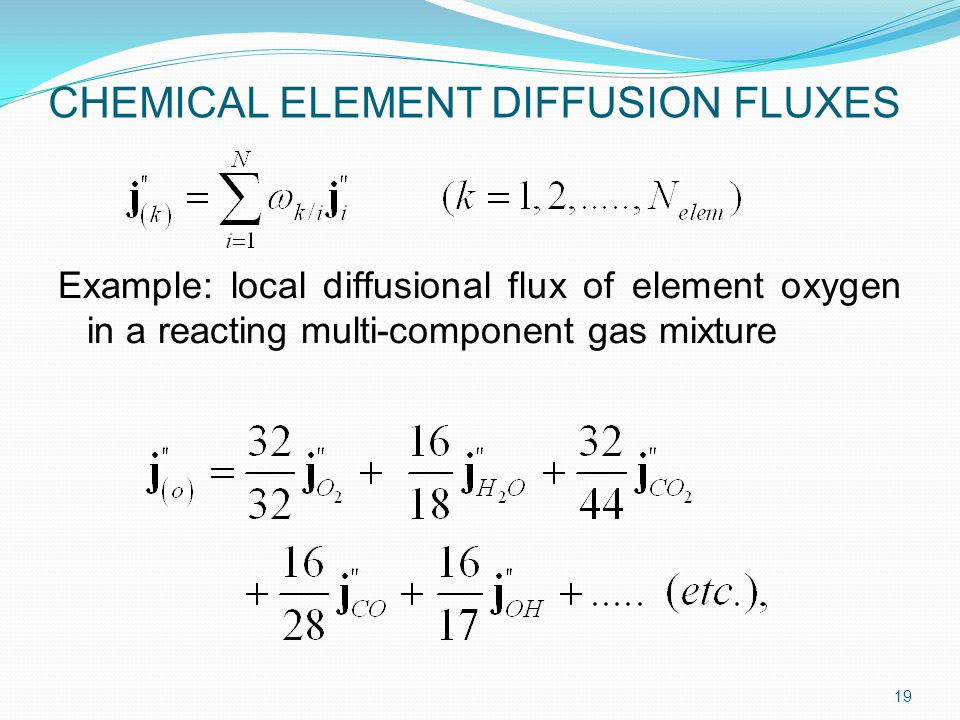 CHEMICAL ELEMENT DIFFUSION FLUXES Example: local diffusional flux of element oxygen in a reacting multi-component gas mixture 19