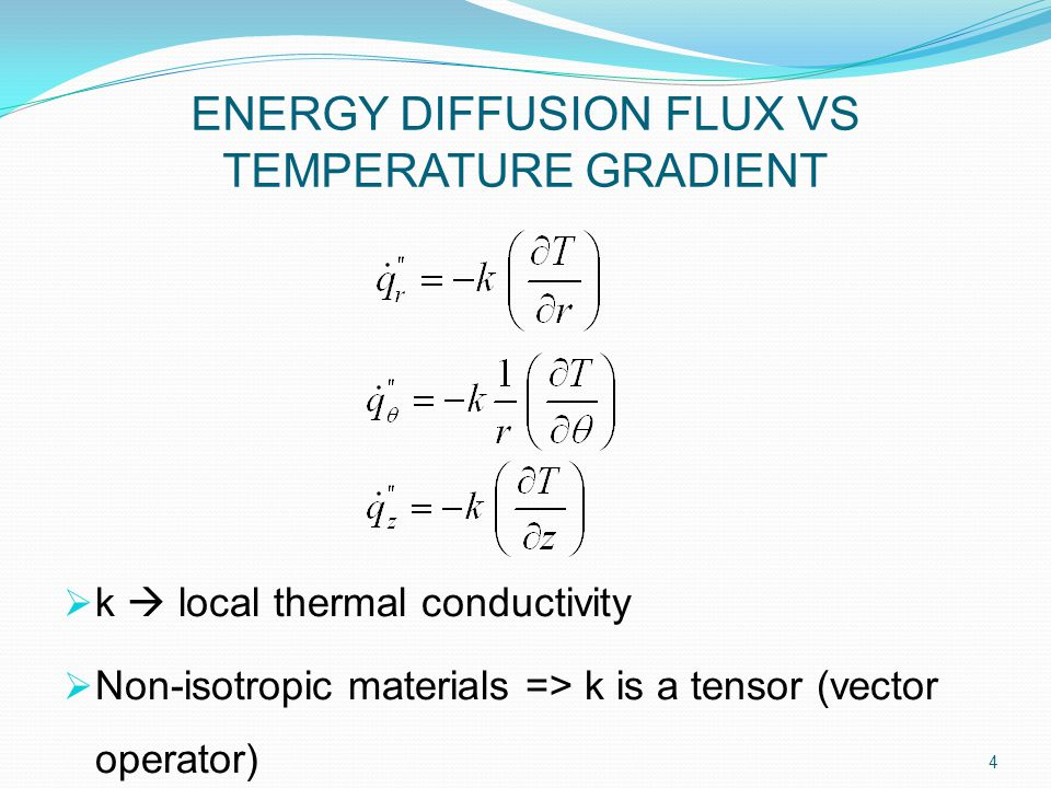  k  local thermal conductivity  Non-isotropic materials => k is a tensor (vector operator) 4 ENERGY DIFFUSION FLUX VS TEMPERATURE GRADIENT