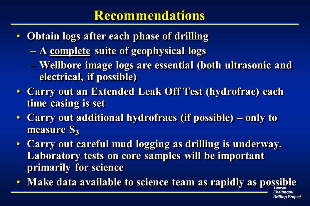 Taiwan Chelungpu Drilling Project RecommendationsRecommendations Obtain logs after each phase of drillingObtain logs after each phase of drilling –A c