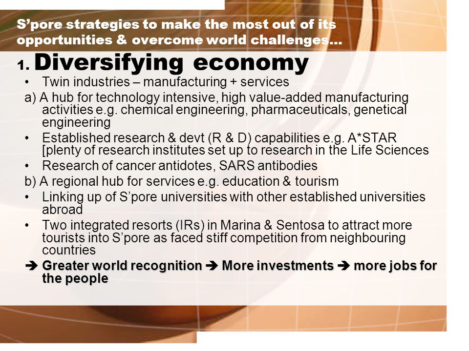 S'pore strategies to make the most out of its opportunities & overcome world challenges… 1.