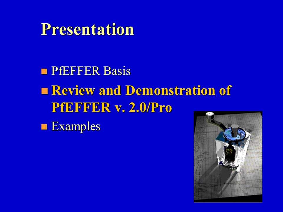 Presentation n PfEFFER Basis n Review and Demonstration of PfEFFER v. 2.0/Pro n Examples