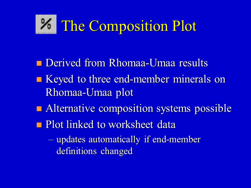 The Composition Plot n Derived from Rhomaa-Umaa results n Keyed to three end-member minerals on Rhomaa-Umaa plot n Alternative composition systems pos