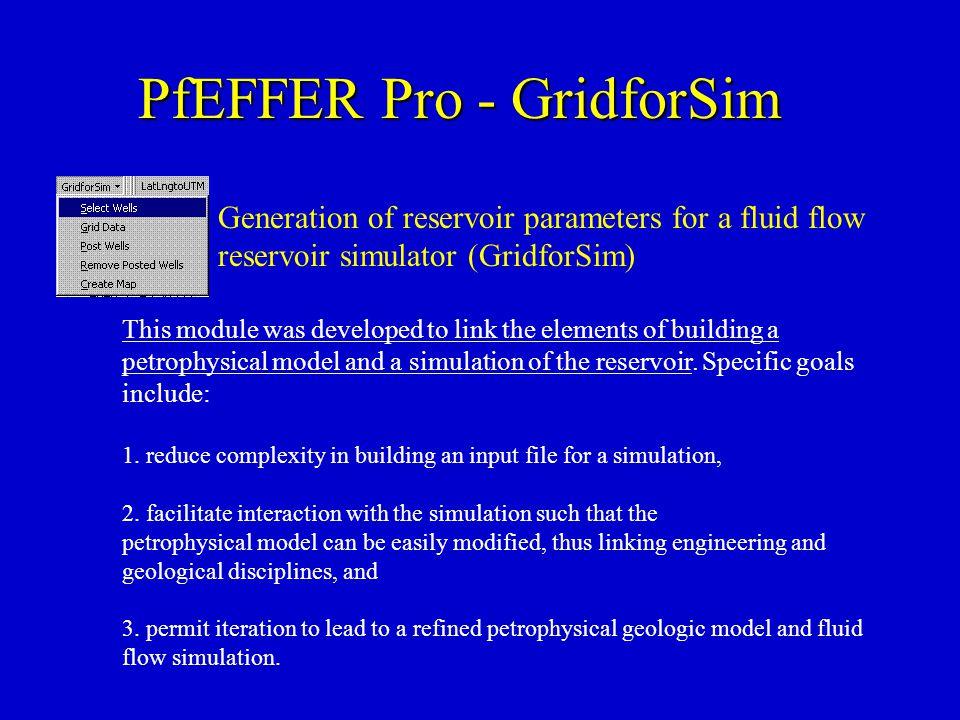 PfEFFER Pro - GridforSim Generation of reservoir parameters for a fluid flow reservoir simulator (GridforSim) This module was developed to link the el
