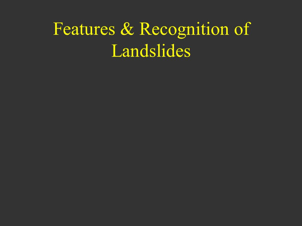 Features & Recognition of Landslides