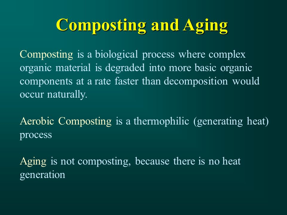 Composting and Aging Composting is a biological process where complex organic material is degraded into more basic organic components at a rate faster than decomposition would occur naturally.