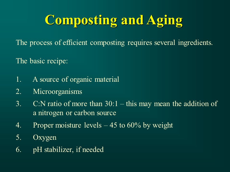 Composting and Aging The process of efficient composting requires several ingredients.
