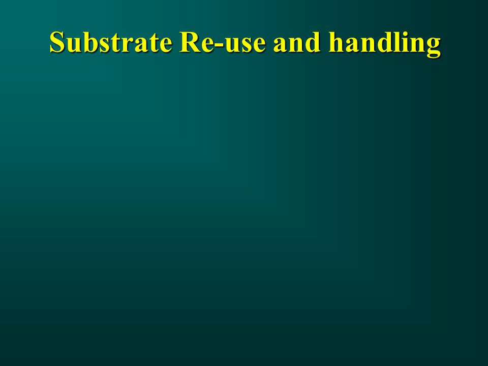 Substrate Re-use and handling