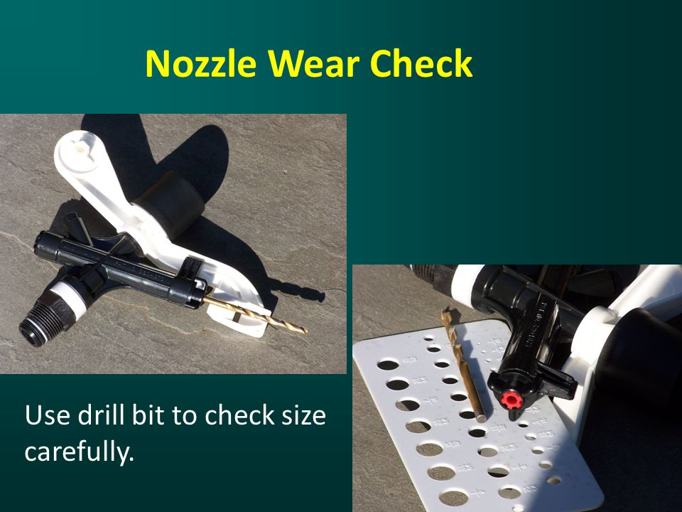 Nozzle Wear Check Use drill bit to check size carefully.
