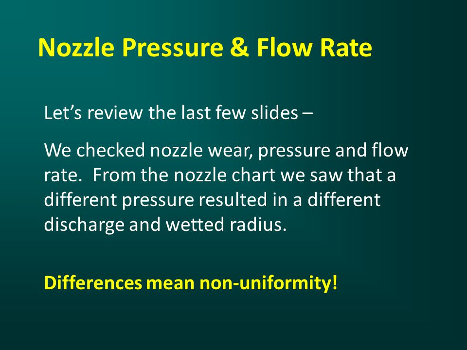 Nozzle Pressure & Flow Rate Let's review the last few slides – We checked nozzle wear, pressure and flow rate.