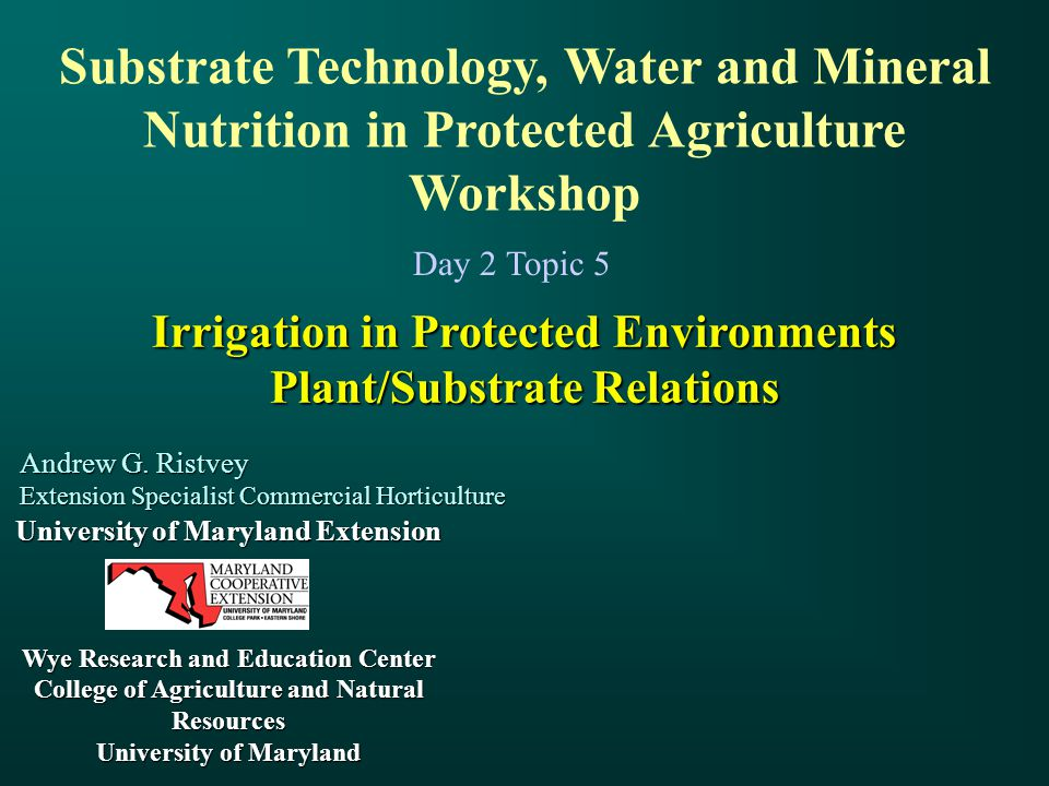Irrigation in Protected Environments Plant/Substrate Relations Andrew G.