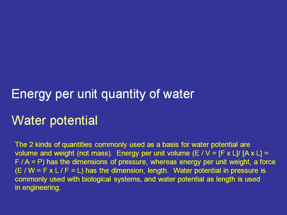 The 2 kinds of quantities commonly used as a basis for water potential are volume and weight (not mass).