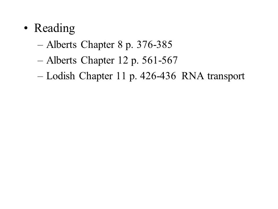 Reading –Alberts Chapter 8 p.376-385 –Alberts Chapter 12 p.