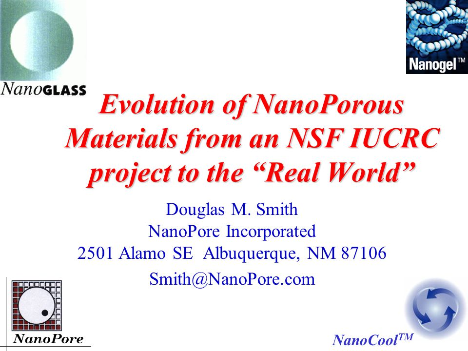 Evolution of NanoPorous Materials from an NSF IUCRC project to the Real World Douglas M.