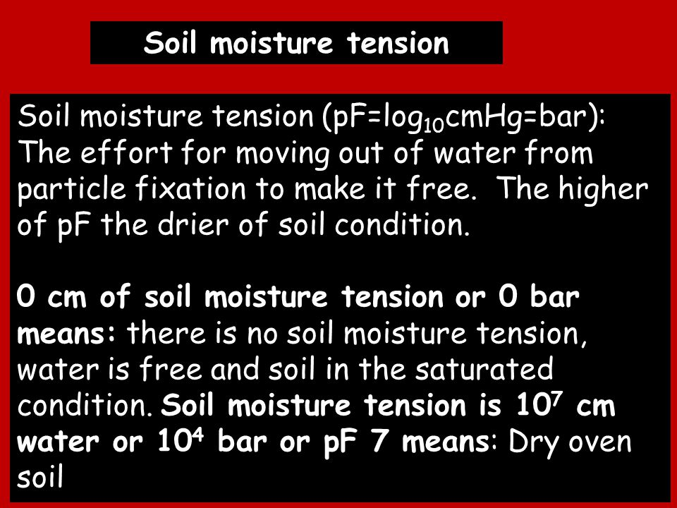 The classification of ground water based on soil moisture tension 1.Maximum holding capasity: saturated soil, the pore is fullfilled of water, pF=0, 0 cmHg, 0 bar 2.Field capacity: Amount of ground water after losses of gravitation water, pF=2,54; 346 cmHg; 0,3 bar 3.Hygroscopic coeficient: water is fixed by soil particle 4.Air dried: soil water content after it is dried by air (wind) and make it balance with atmospheric moisture 5.Oven dried: soil water content after it is dried on the oven at 105-110°C (water does not evaporate)