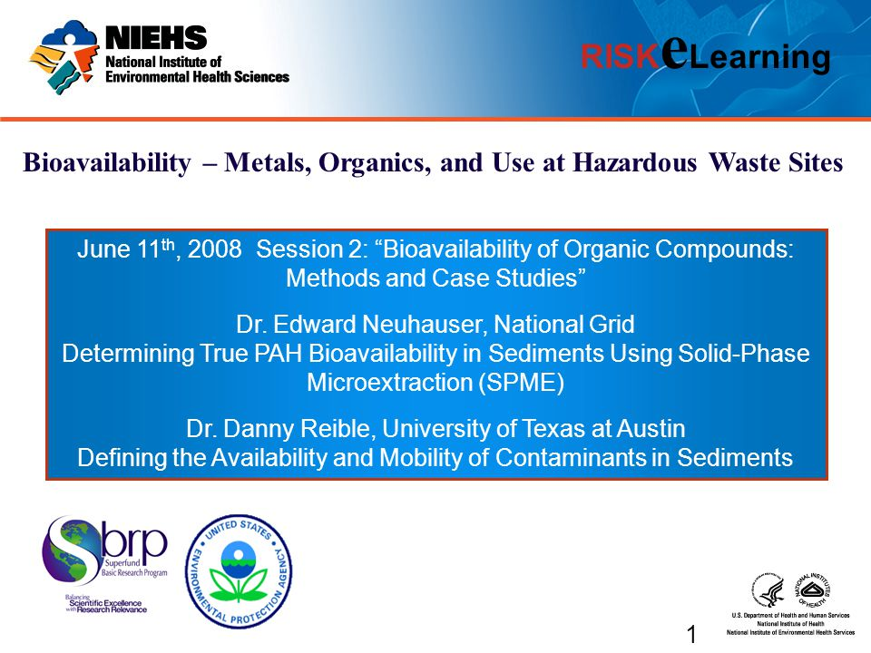 RISK e Learning Bioavailability – Metals, Organics, and Use at Hazardous Waste Sites June 11 th, 2008 Session 2: Bioavailability of Organic Compounds: Methods and Case Studies Dr.