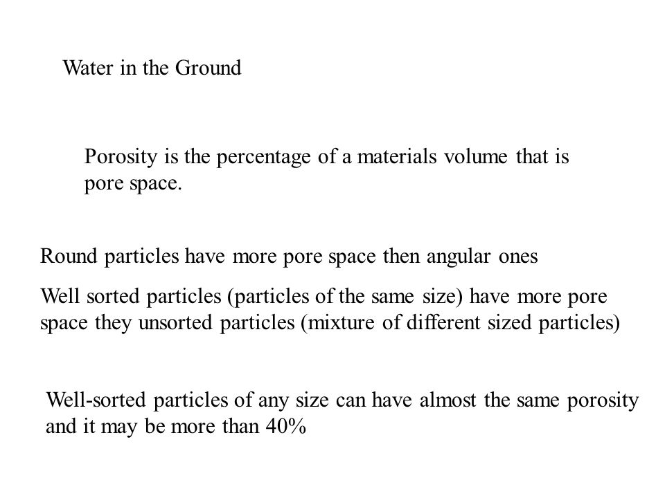 Water in the Ground Porosity is the percentage of a materials volume that is pore space.