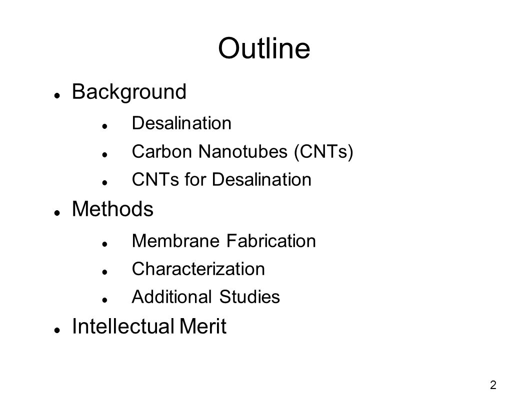 Outline Background Desalination Carbon Nanotubes (CNTs) CNTs for Desalination Methods Membrane Fabrication Characterization Additional Studies Intellectual Merit 2