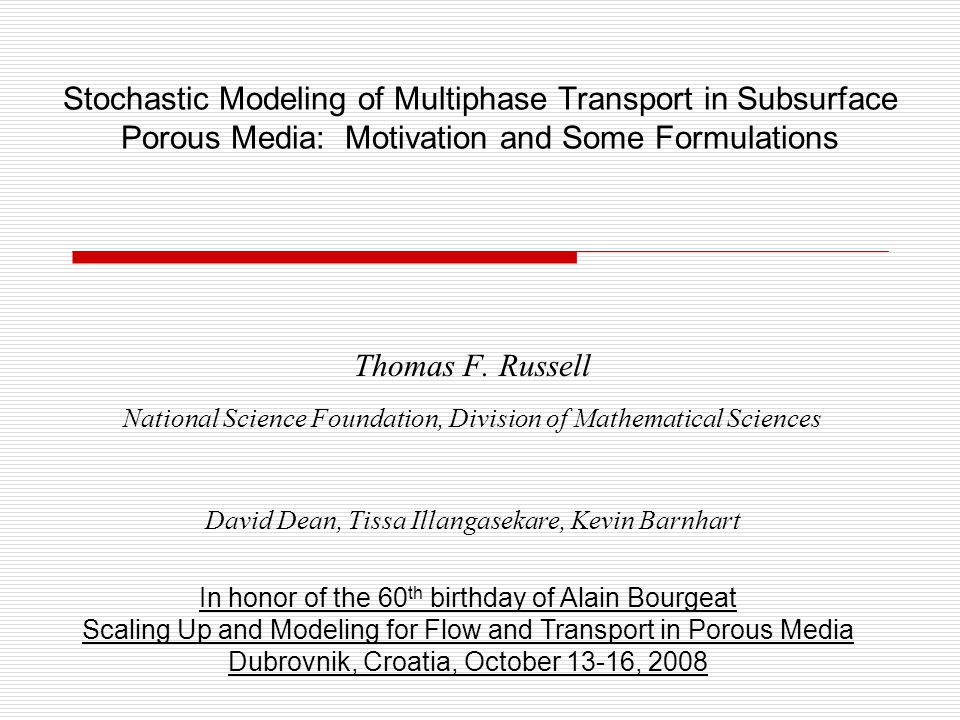 Stochastic Modeling of Multiphase Transport in Subsurface Porous Media: Motivation and Some Formulations Thomas F. Russell National Science Foundation