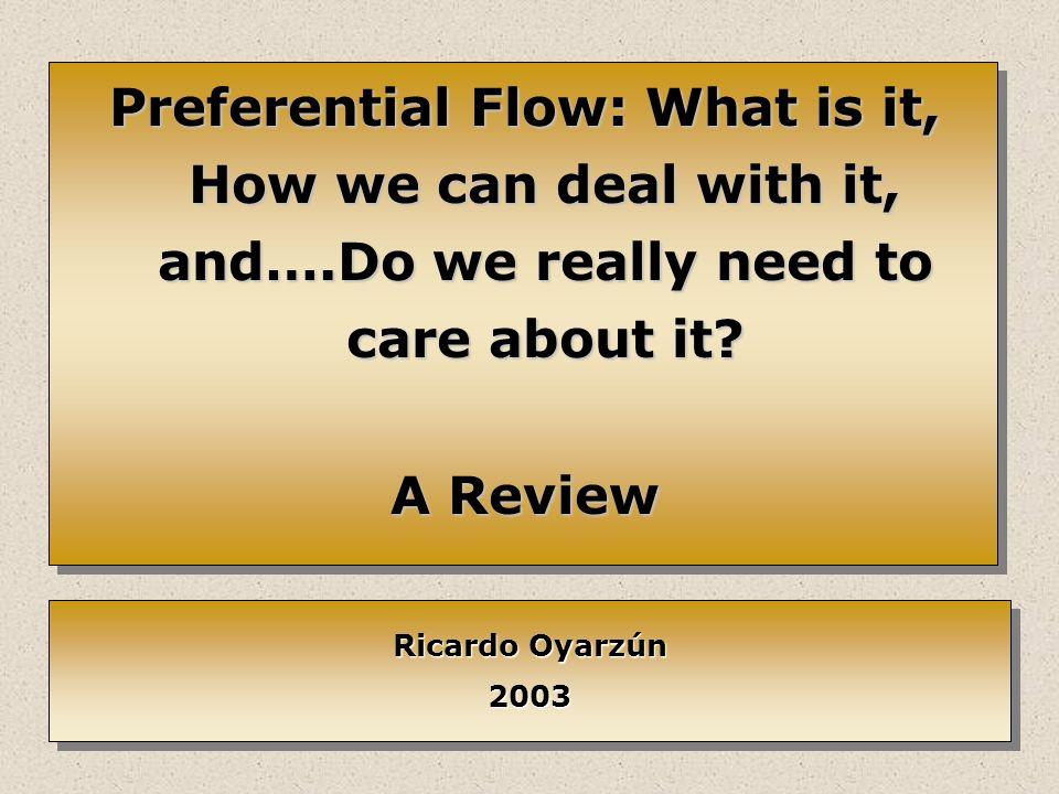 Modeling preferential flow Process-based description of preferential flow generally invoke dual-porosity (dual- permeability) models.