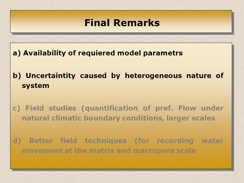 Final Remarks a) Availability of requiered model parametrs b) Uncertaintity caused by heterogeneous nature of system c) Field studies (quantification of pref.