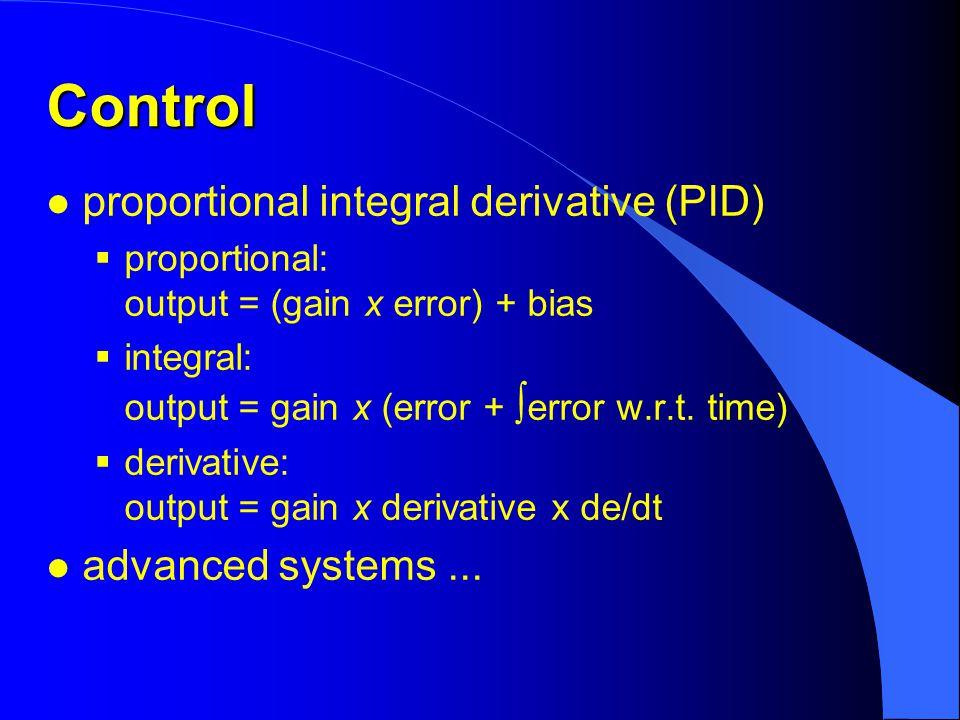 Control l proportional integral derivative (PID)  proportional: output = (gain x error) + bias  integral: output = gain x (error + ∫ error w.r.t.
