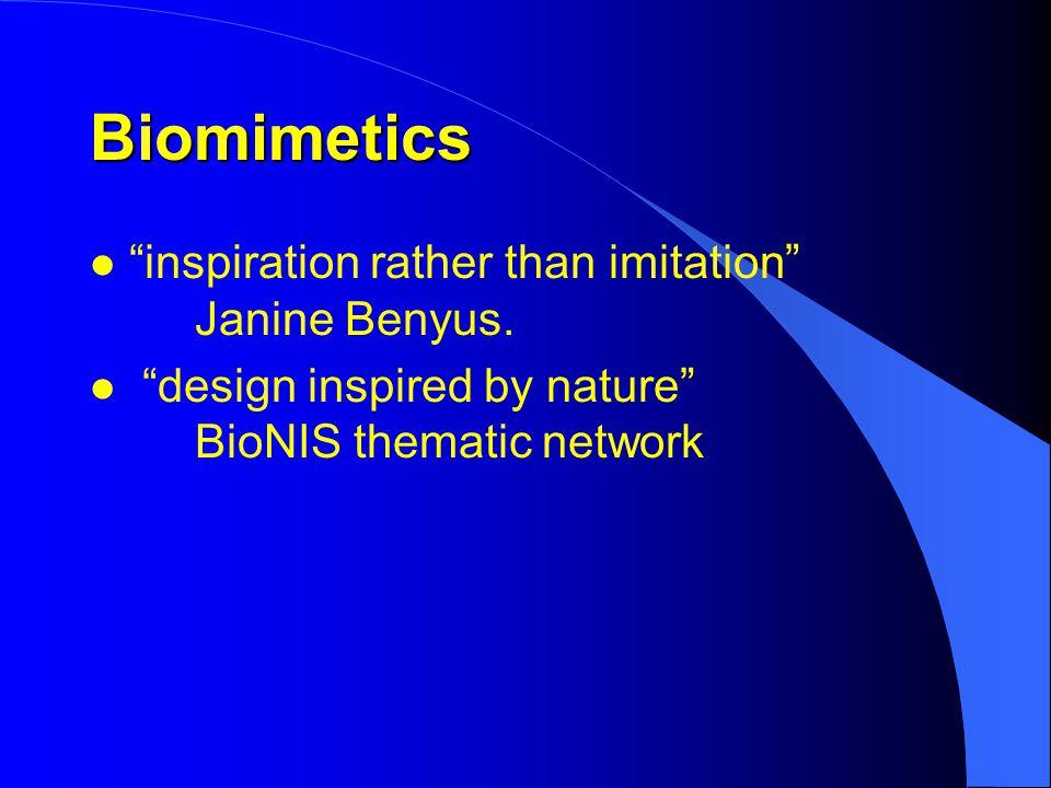 Biomimetics l inspiration rather than imitation Janine Benyus.