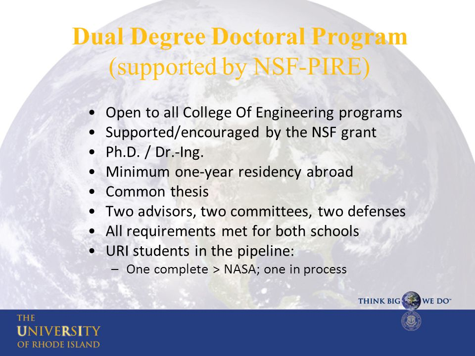 Dual Degree Doctoral Program (supported by NSF-PIRE) Open to all College Of Engineering programs Supported/encouraged by the NSF grant Ph.D. / Dr.-Ing