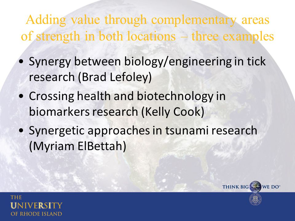 Adding value through complementary areas of strength in both locations – three examples Synergy between biology/engineering in tick research (Brad Lef