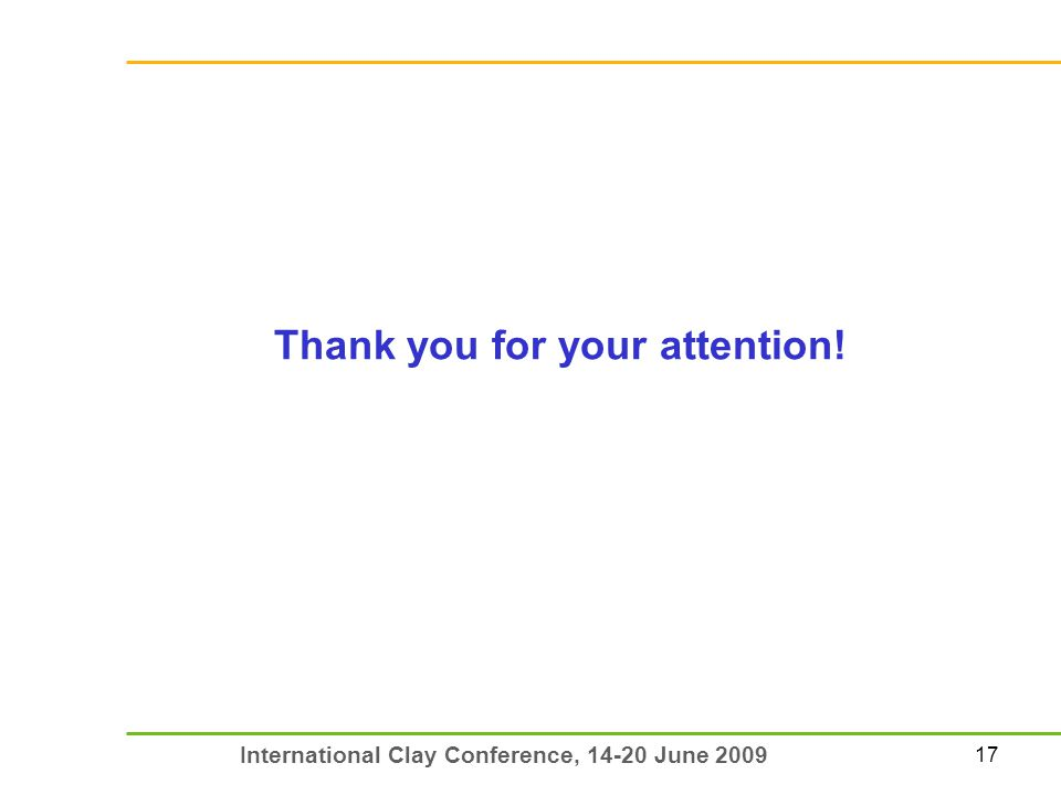 17 International Clay Conference, 14-20 June 2009 Thank you for your attention!