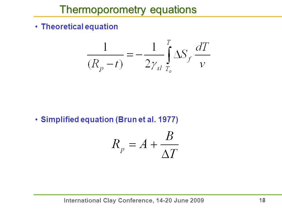 18 International Clay Conference, 14-20 June 2009 Thermoporometry equations Theoretical equation Simplified equation (Brun et al. 1977)